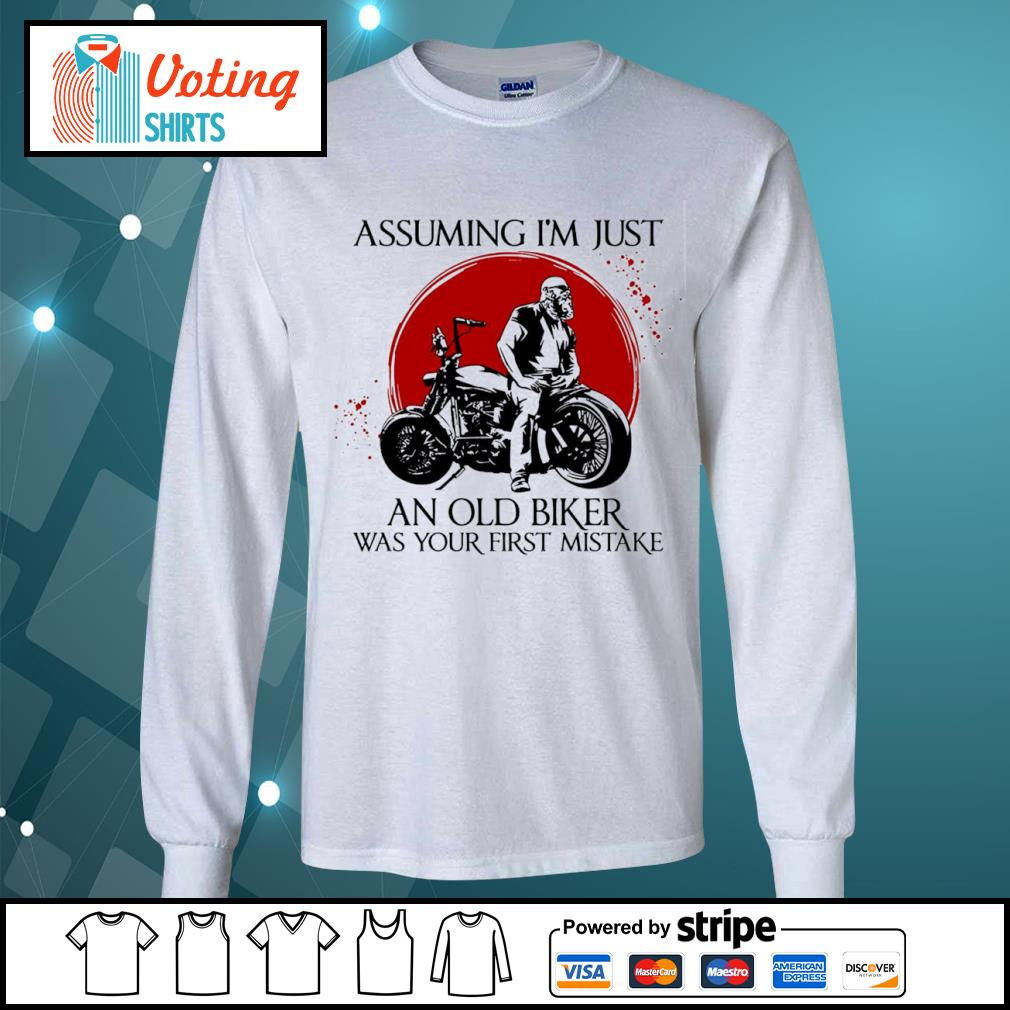 Assuming I'm just an old biker was your first mistake s longsleeve-tee