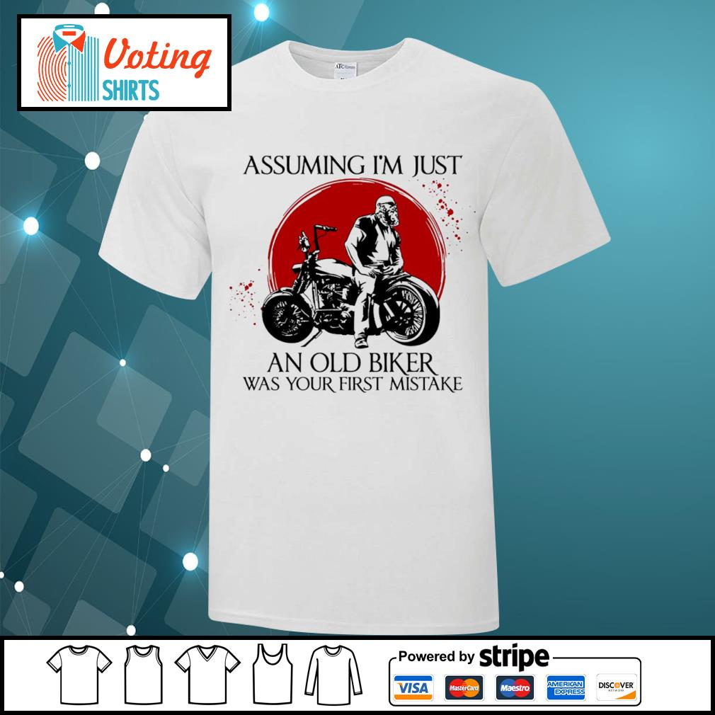 Assuming I'm just an old biker was your first mistake shirt