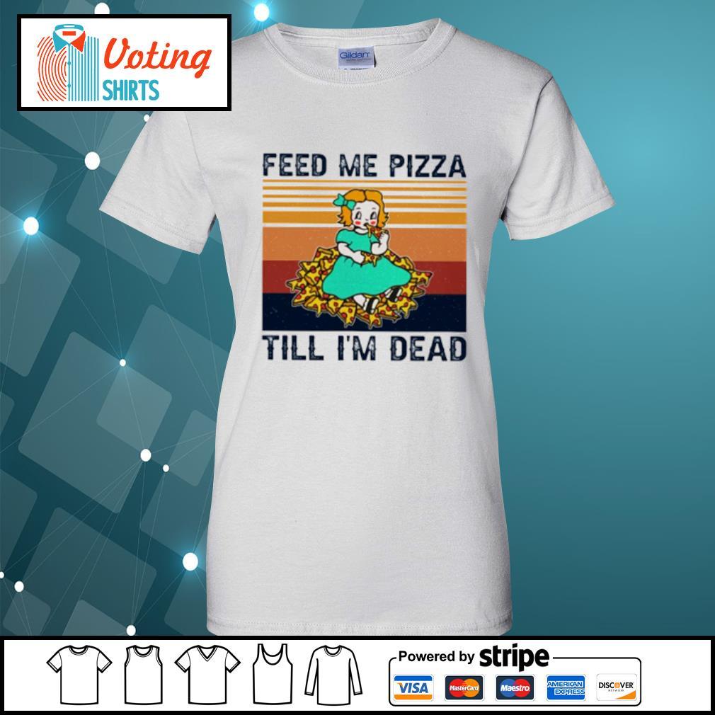 Baby feed me pizza till I'm dead vintage s ladies-tee
