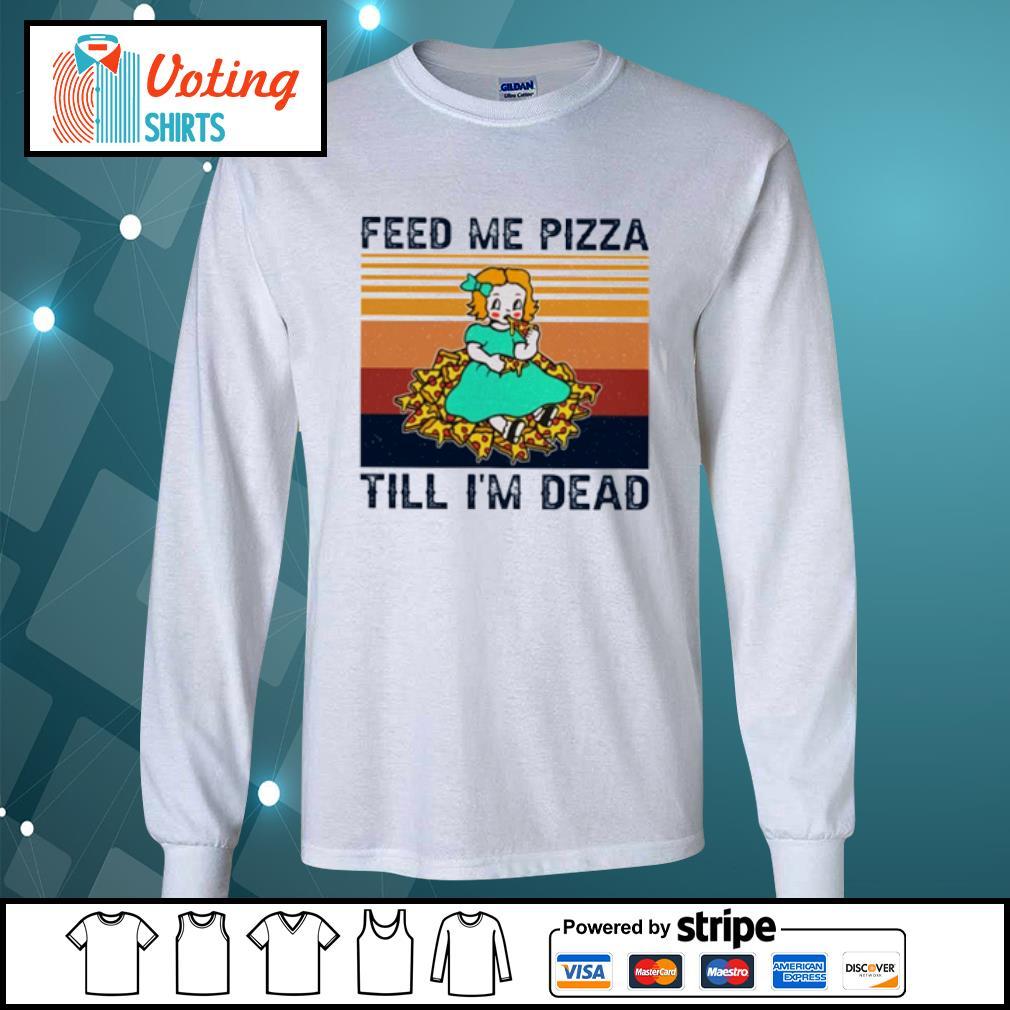 Baby feed me pizza till I'm dead vintage s longsleeve-tee