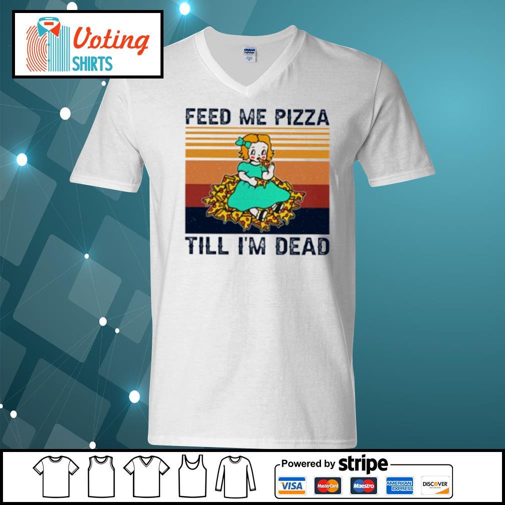 Baby feed me pizza till I'm dead vintage s v-neck-t-shirt
