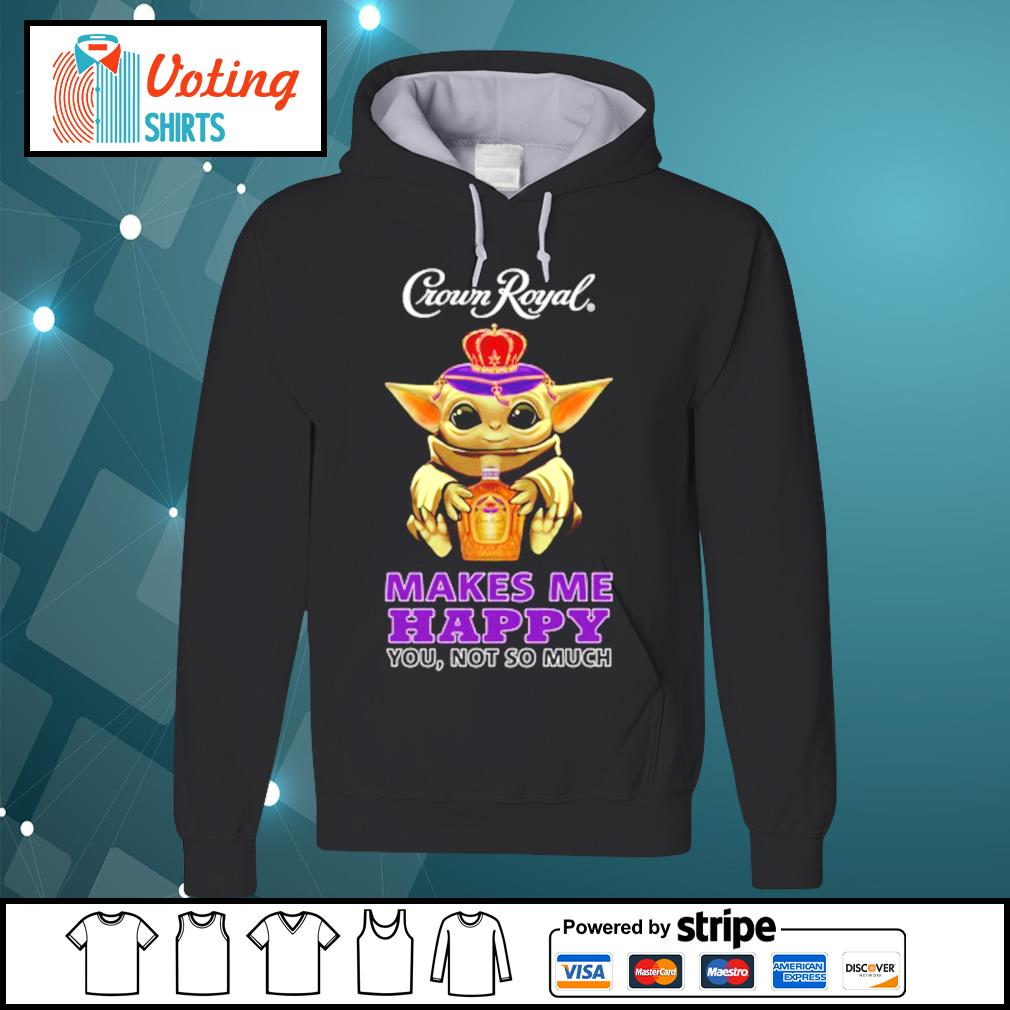 Baby Yoda Crown Royal makes me happy you not so much s hoodie