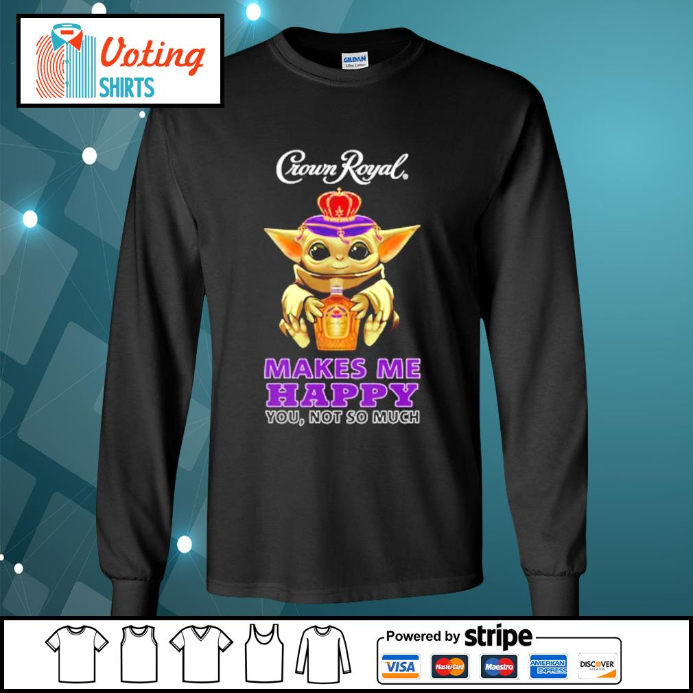 Baby Yoda Crown Royal makes me happy you not so much s longsleeve-tee