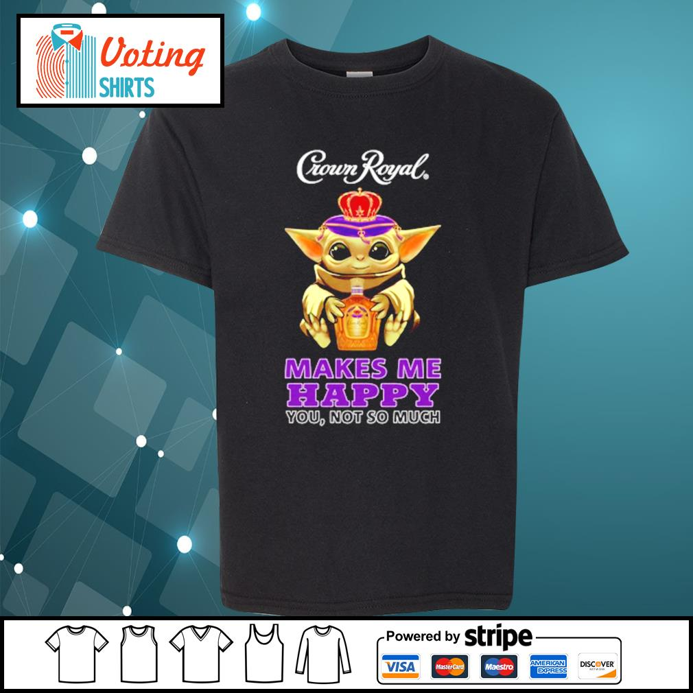 Baby Yoda Crown Royal makes me happy you not so much s youth-tee