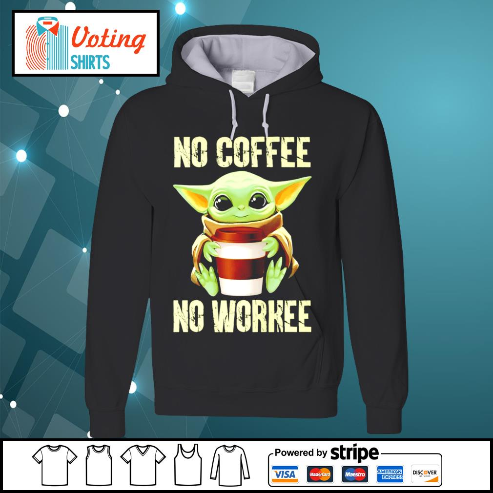 Baby Yoda no coffee no workee s hoodie