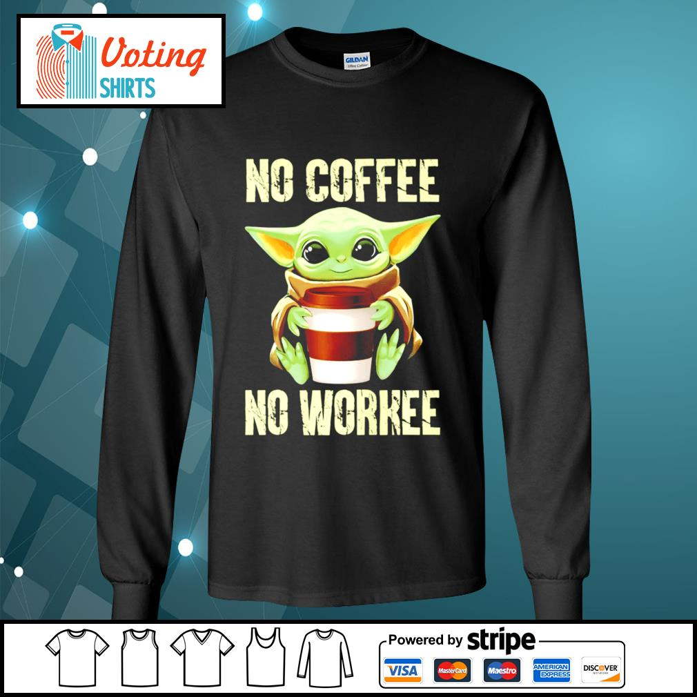 Baby Yoda no coffee no workee s longsleeve-tee