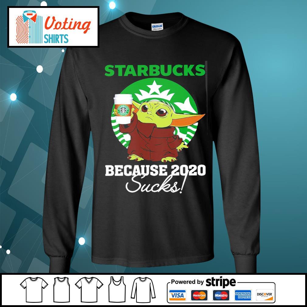 Baby Yoda Starbucks because 2020 sucks s longsleeve-tee