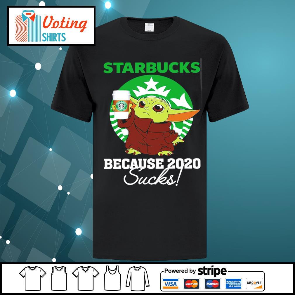 Baby Yoda Starbucks because 2020 sucks shirt