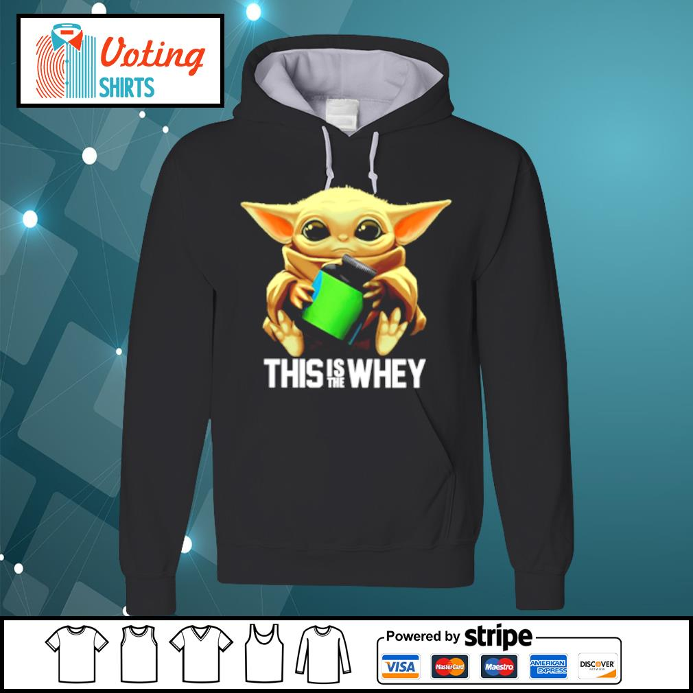 Baby Yoda this is the whey s hoodie
