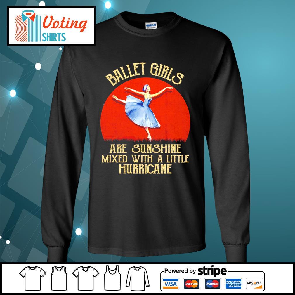 Ballet girl are sunshine mixed with a little hurricane halloween s longsleeve-tee