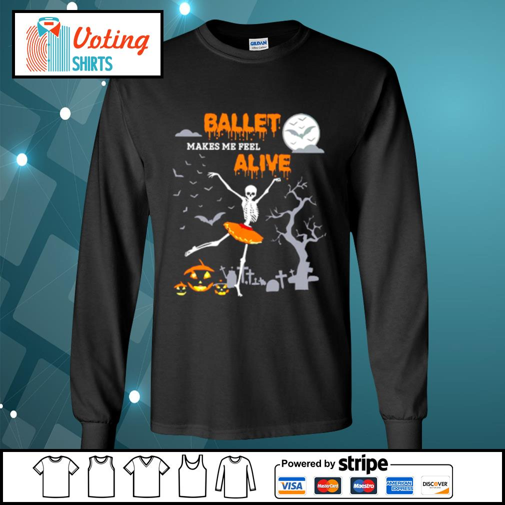 Ballet makes me feel alive halloween s longsleeve-tee