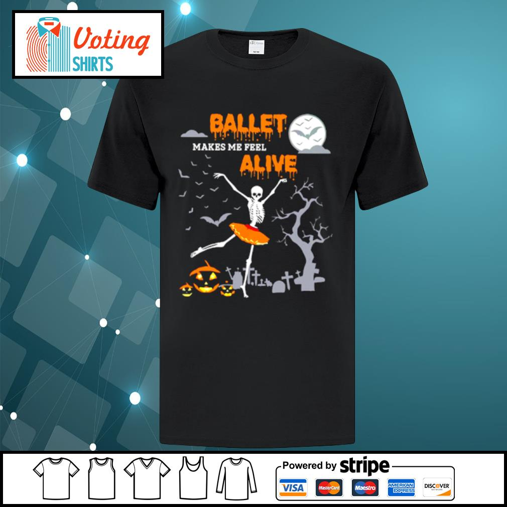 Ballet makes me feel alive halloween shirt