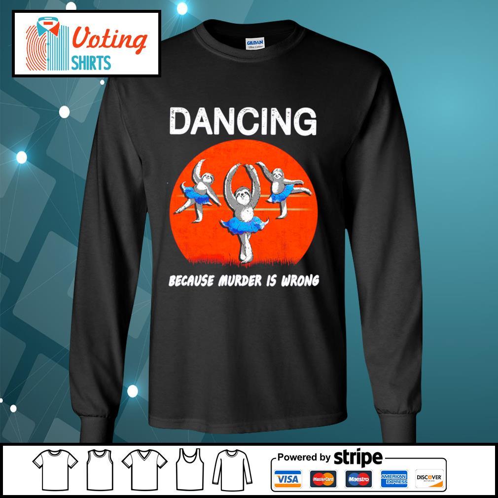 Ballet sloths dancing because murder is wrong halloween s longsleeve-tee