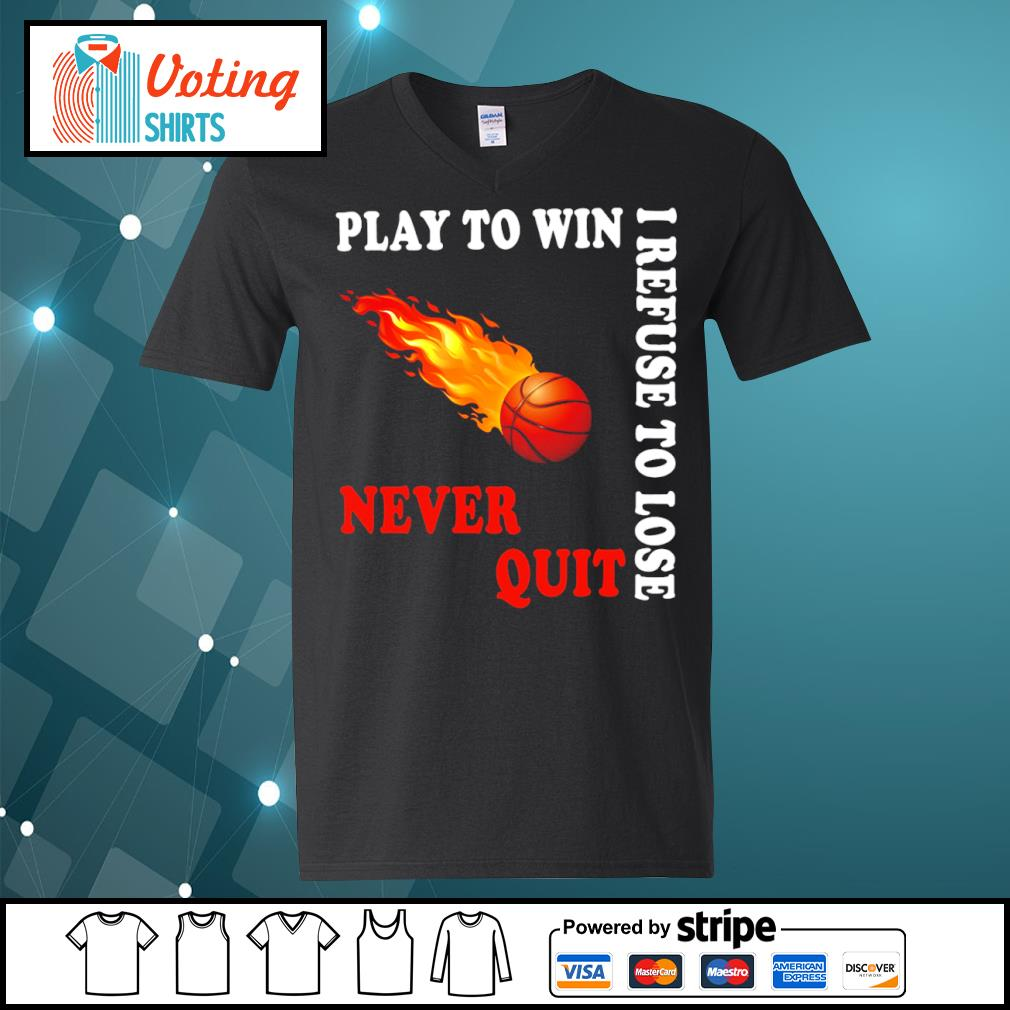 Basketball play to win I refuse to lose never quit s v-neck-t-shirt