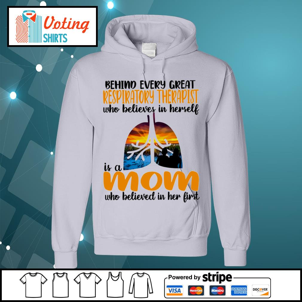Behind every great Respiratory Therapist who believes in herself is a mom who believed in her first s hoodie
