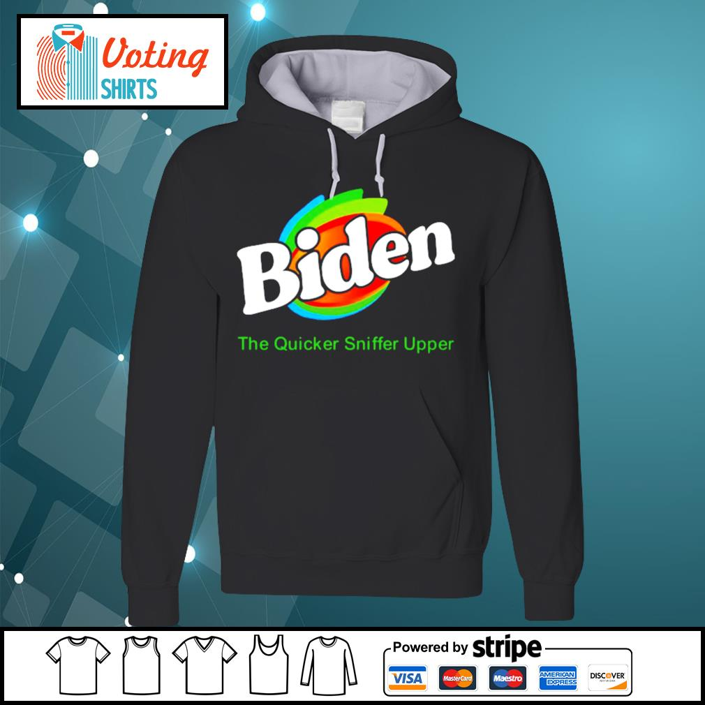 Biden The Quicker Sniffer Upper s hoodie