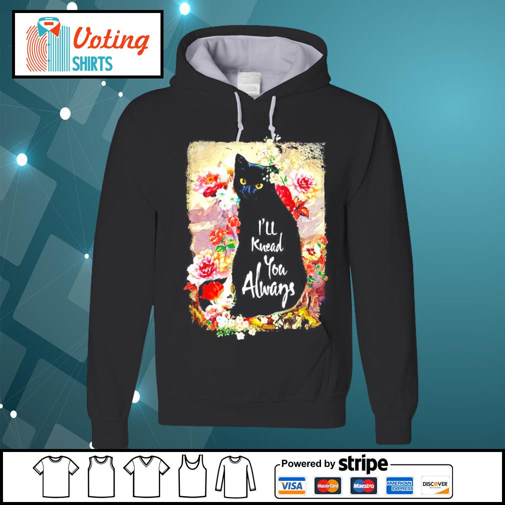 Black cat flowers I'll knead you always s hoodie