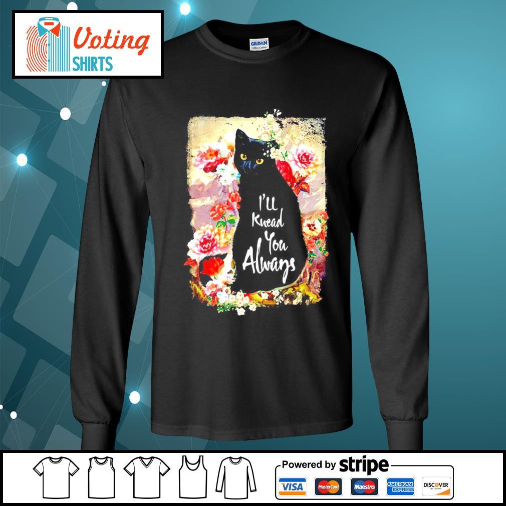Black cat flowers I'll knead you always s longsleeve-tee