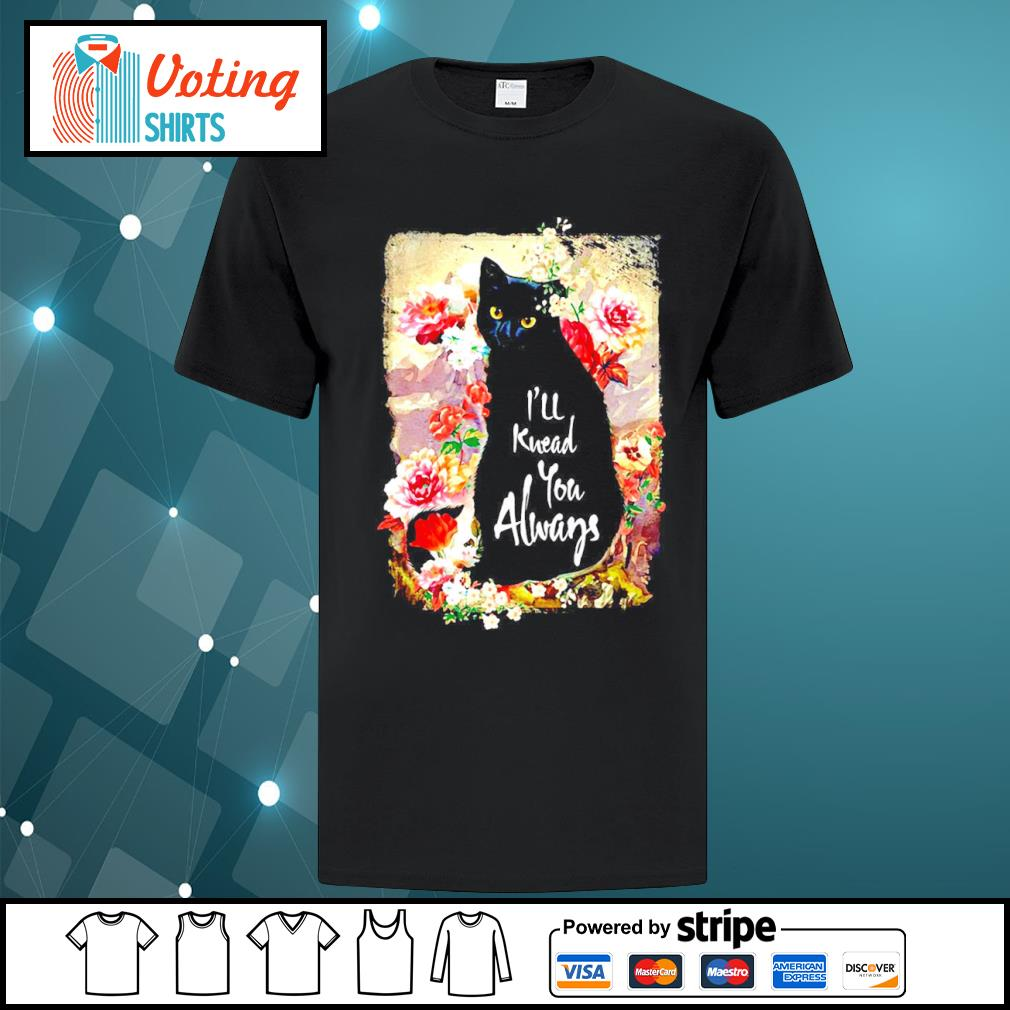 Black cat flowers I'll knead you always shirt