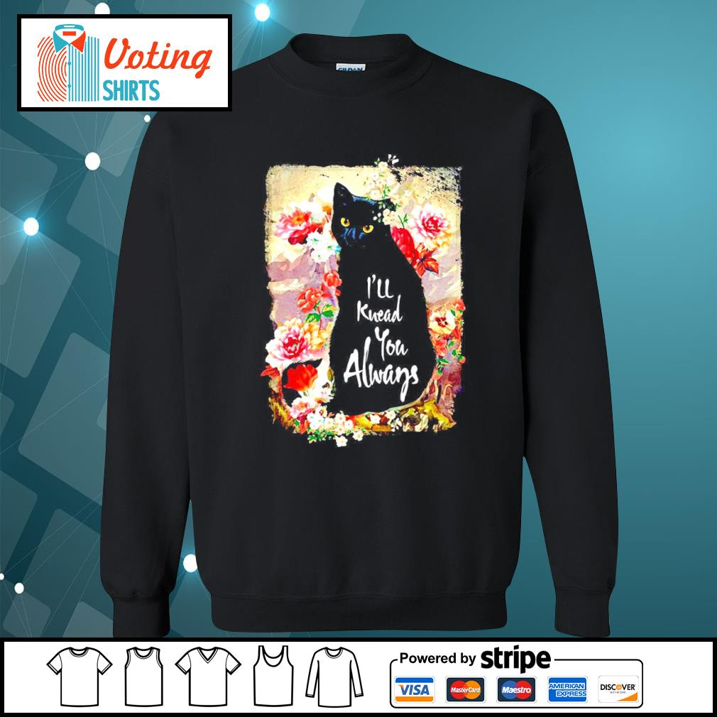 Black cat flowers I'll knead you always s sweater