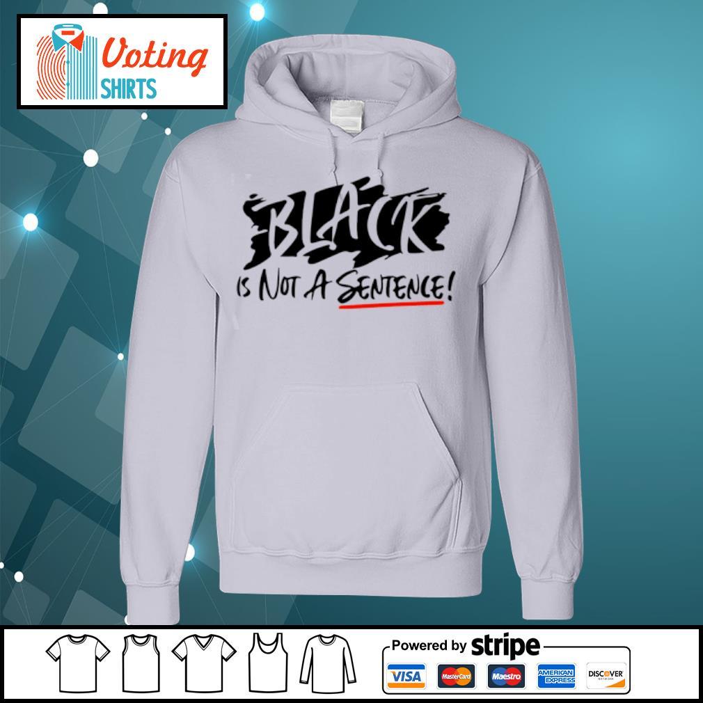 Black is not a sentence s hoodie