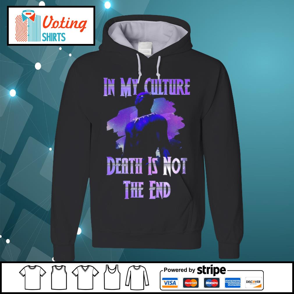 Black panther Wakanda In my culture death is not the end s hoodie