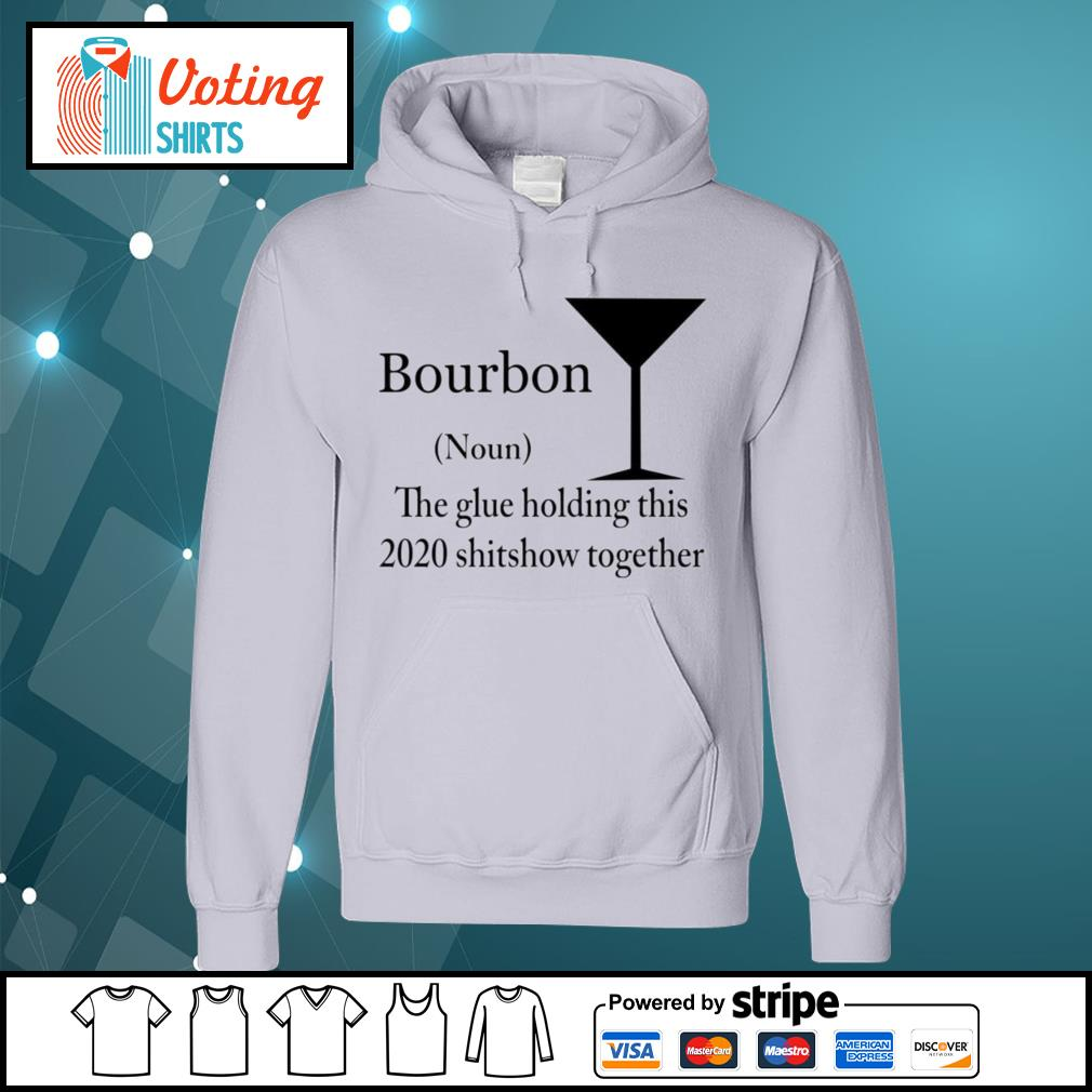Bourbon The Glue Holding This 2020 Shitshow Together Bourbon s hoodie
