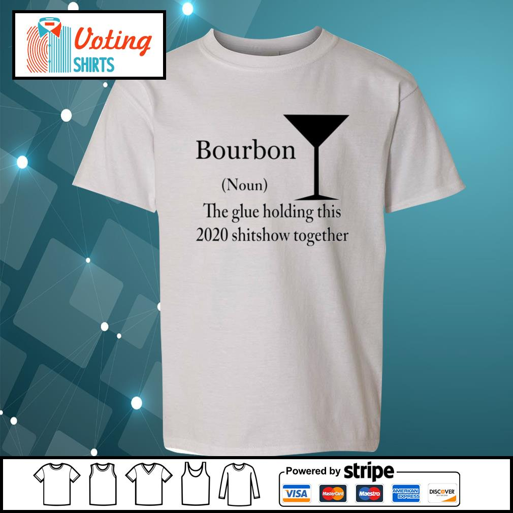 Bourbon The Glue Holding This 2020 Shitshow Together Bourbon s youth-tee