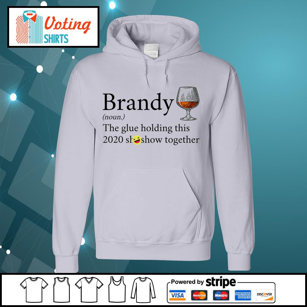 Brandy noun the glue holding this 2020 shitshow together s hoodie