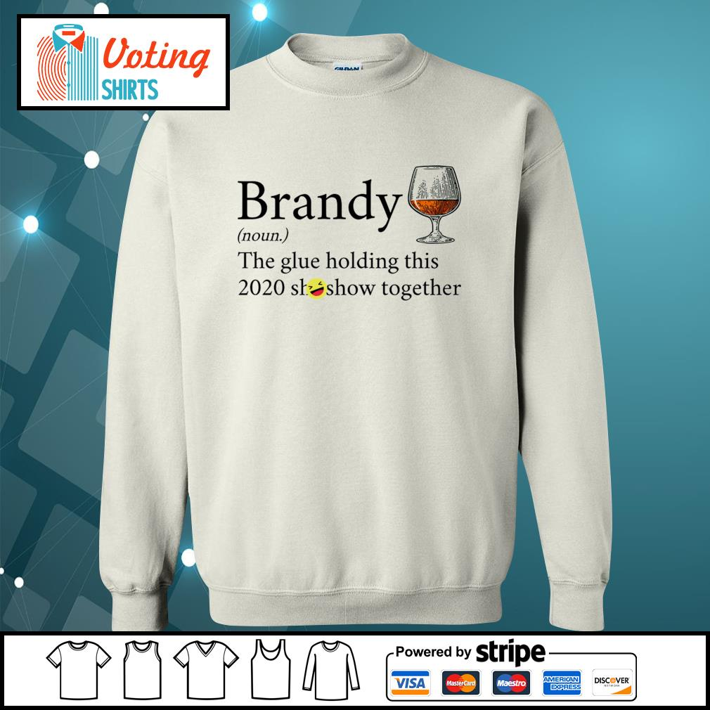 Brandy noun the glue holding this 2020 shitshow together s sweater