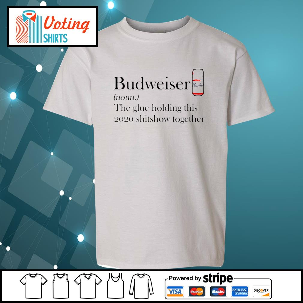 Budweiser the glue holding this 2020 shitshow together s youth-tee