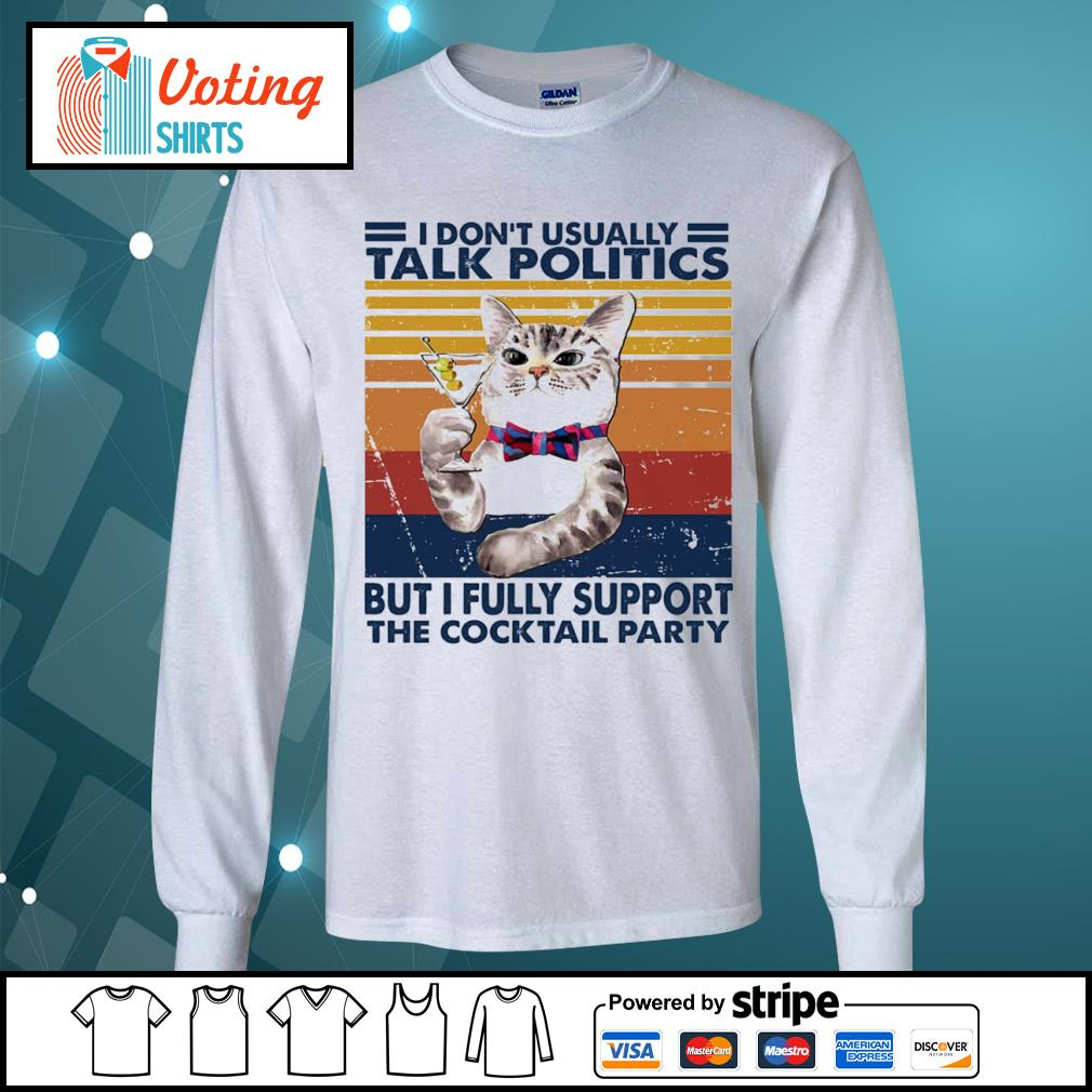 Cat I don_t usually talk politics but I fully support the cocktail party vintage s longsleeve-tee