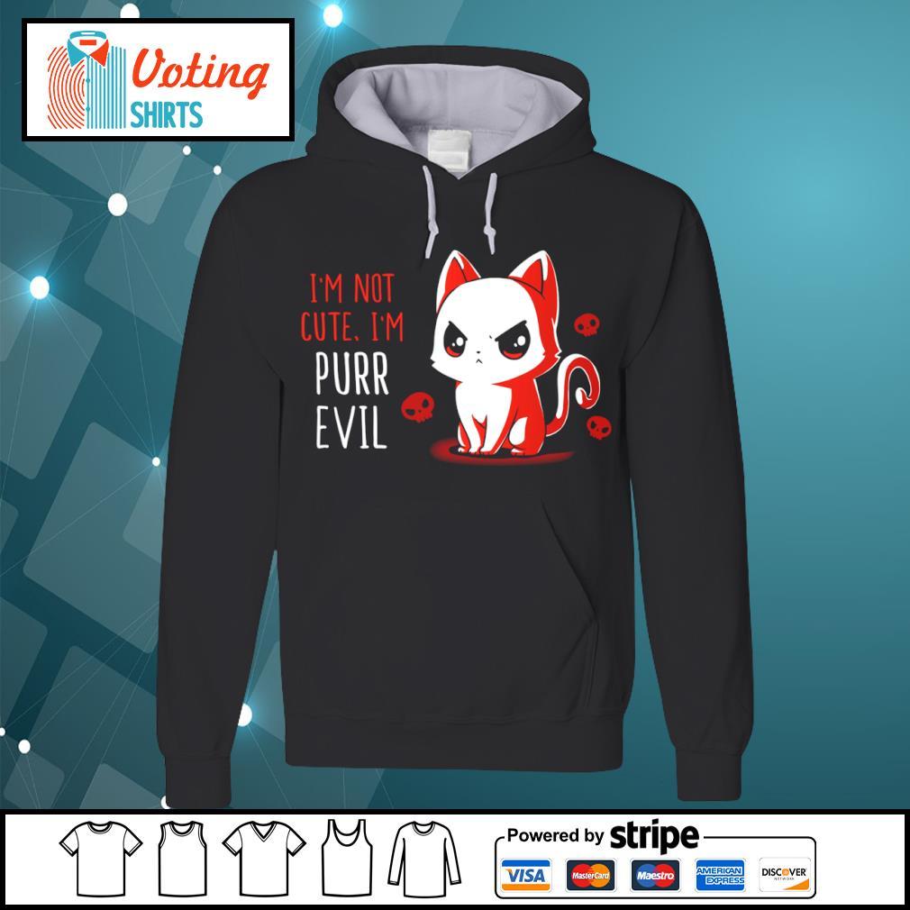 Cat I'm not cute I'm purr evil s hoodie
