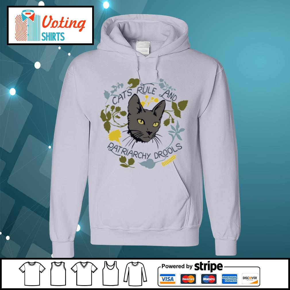 Cats rule and patriarchy drools s hoodie