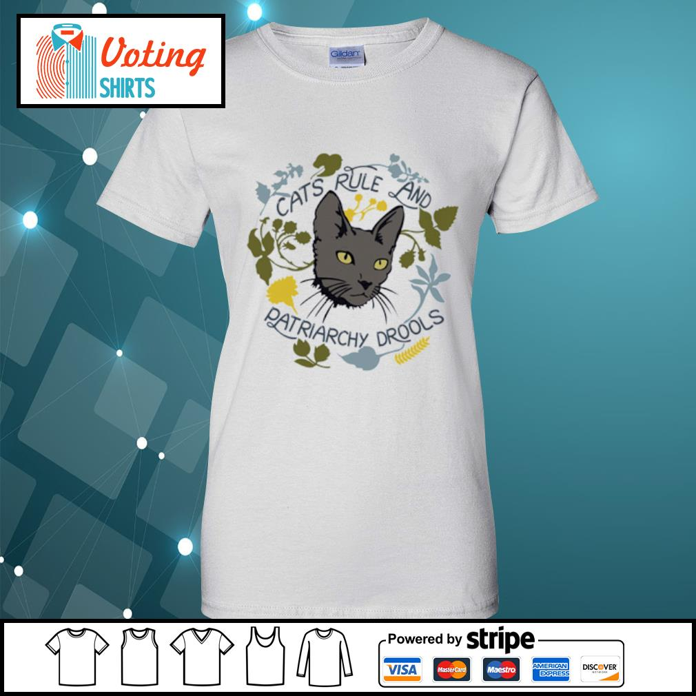Cats rule and patriarchy drools s ladies-tee