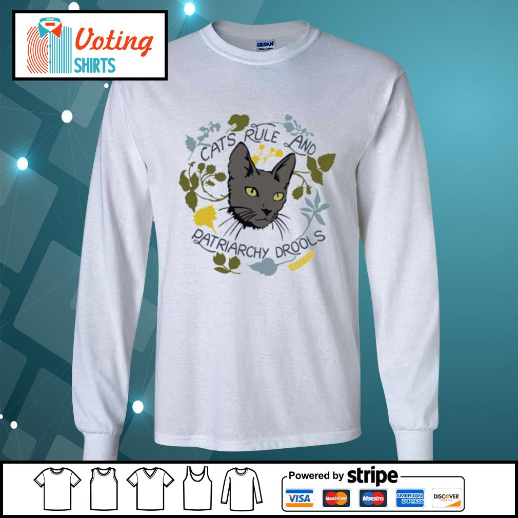 Cats rule and patriarchy drools s longsleeve-tee