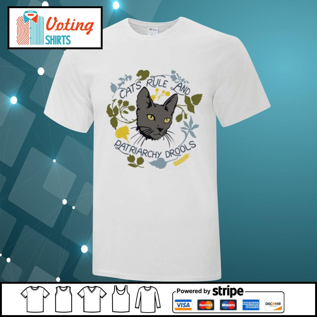 Cats rule and patriarchy drools shirt