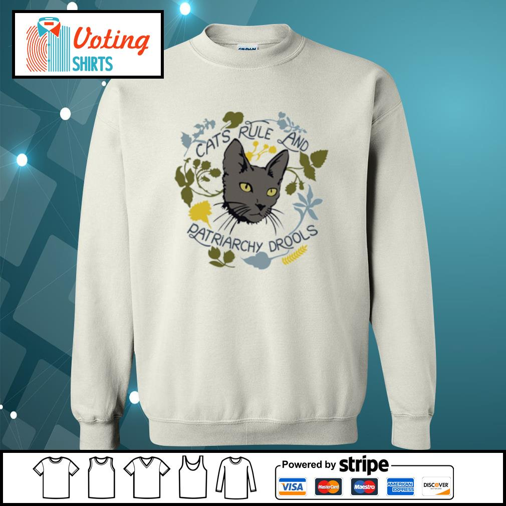 Cats rule and patriarchy drools s sweater