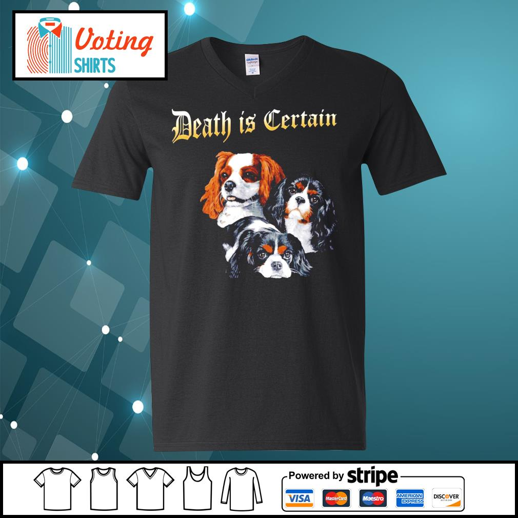 Cavalier King Charles Spaniel Death is Certain s v-neck-t-shirt