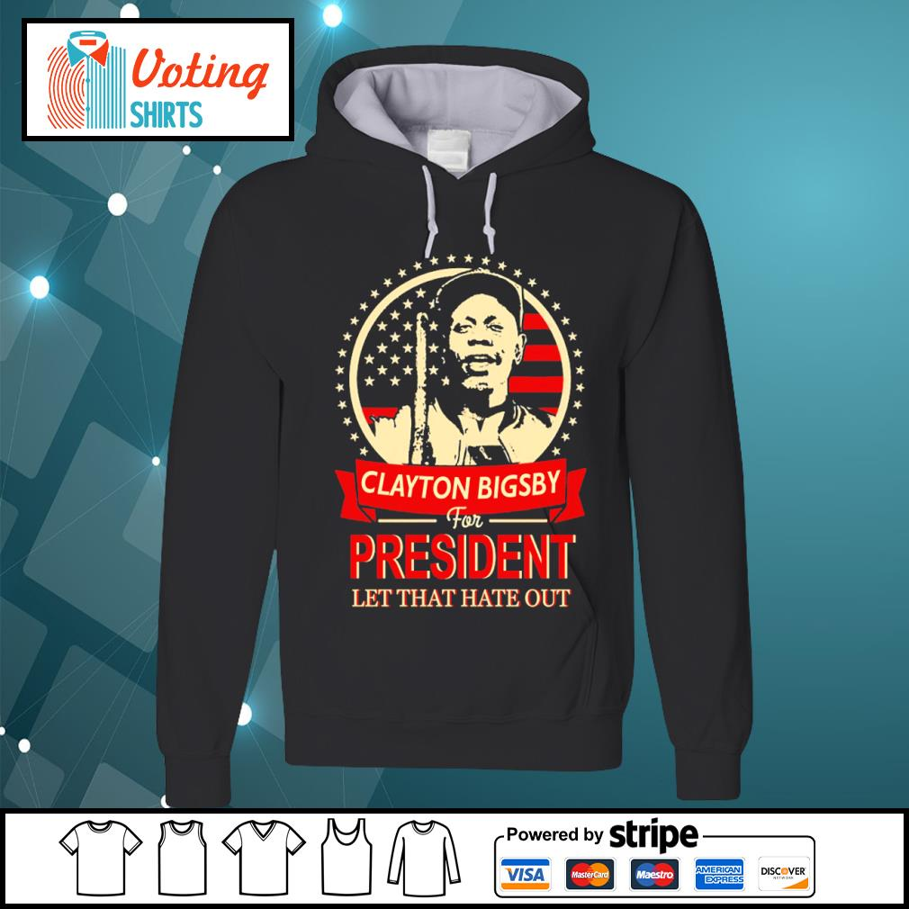 Clayton Bigsby for president let that hate out s hoodie