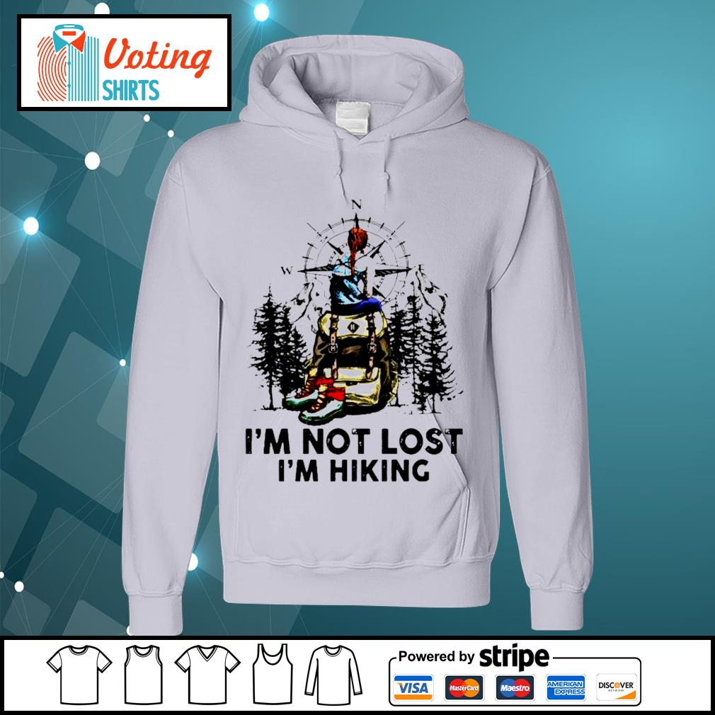Compass I'm not lost I'm Hiking s hoodie