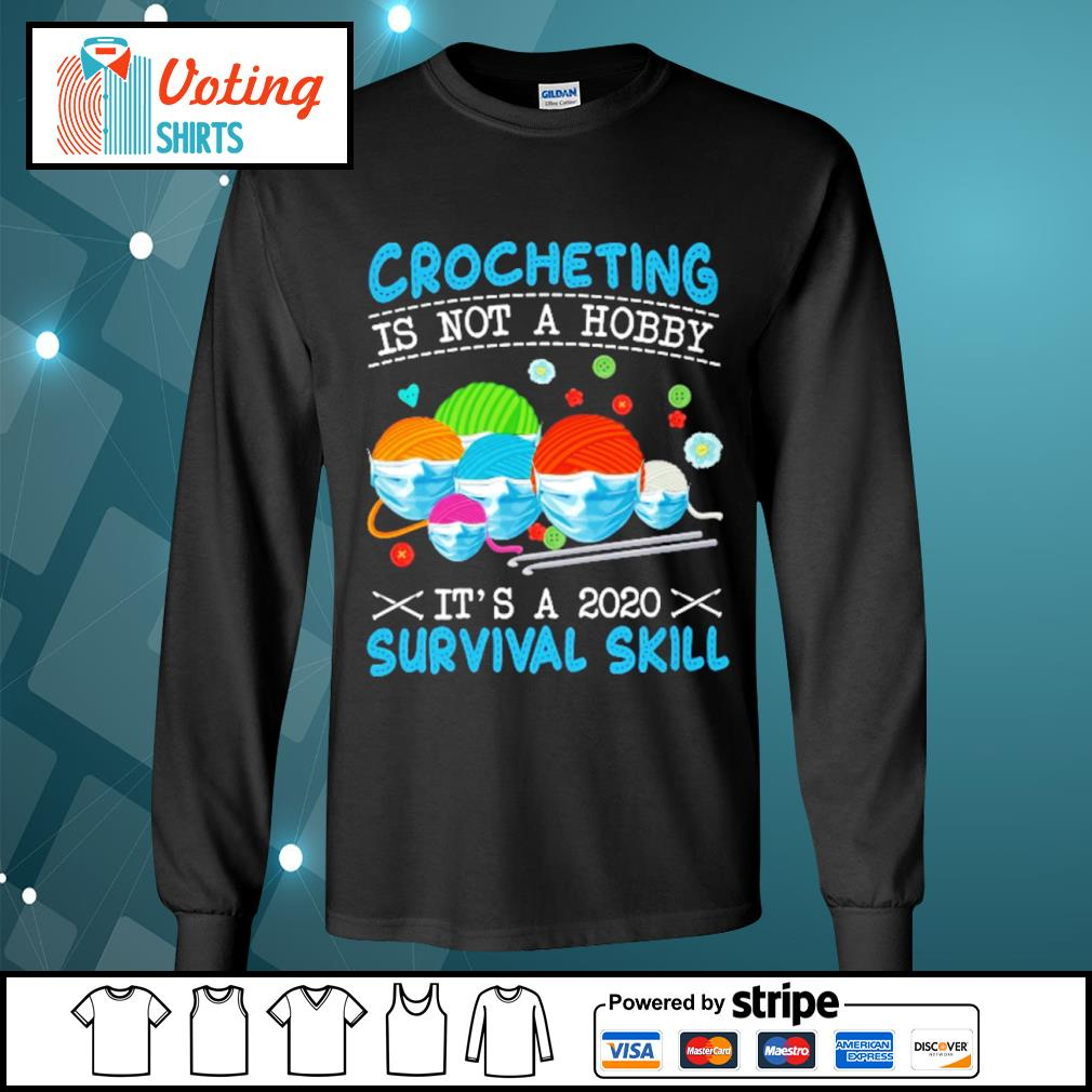 Crocheting is not a hobby it's a 2020 survival skill s longsleeve-tee