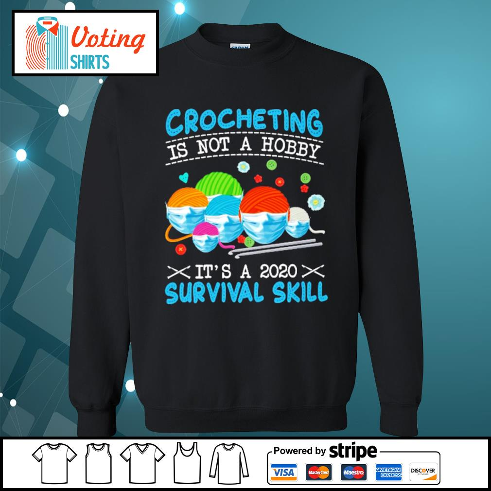 Crocheting is not a hobby it's a 2020 survival skill s sweater