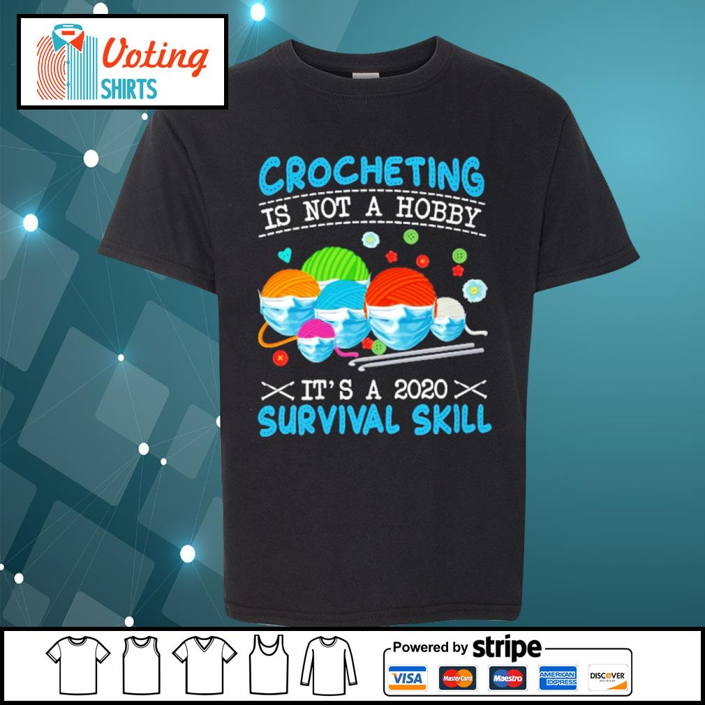 Crocheting is not a hobby it's a 2020 survival skill s youth-tee