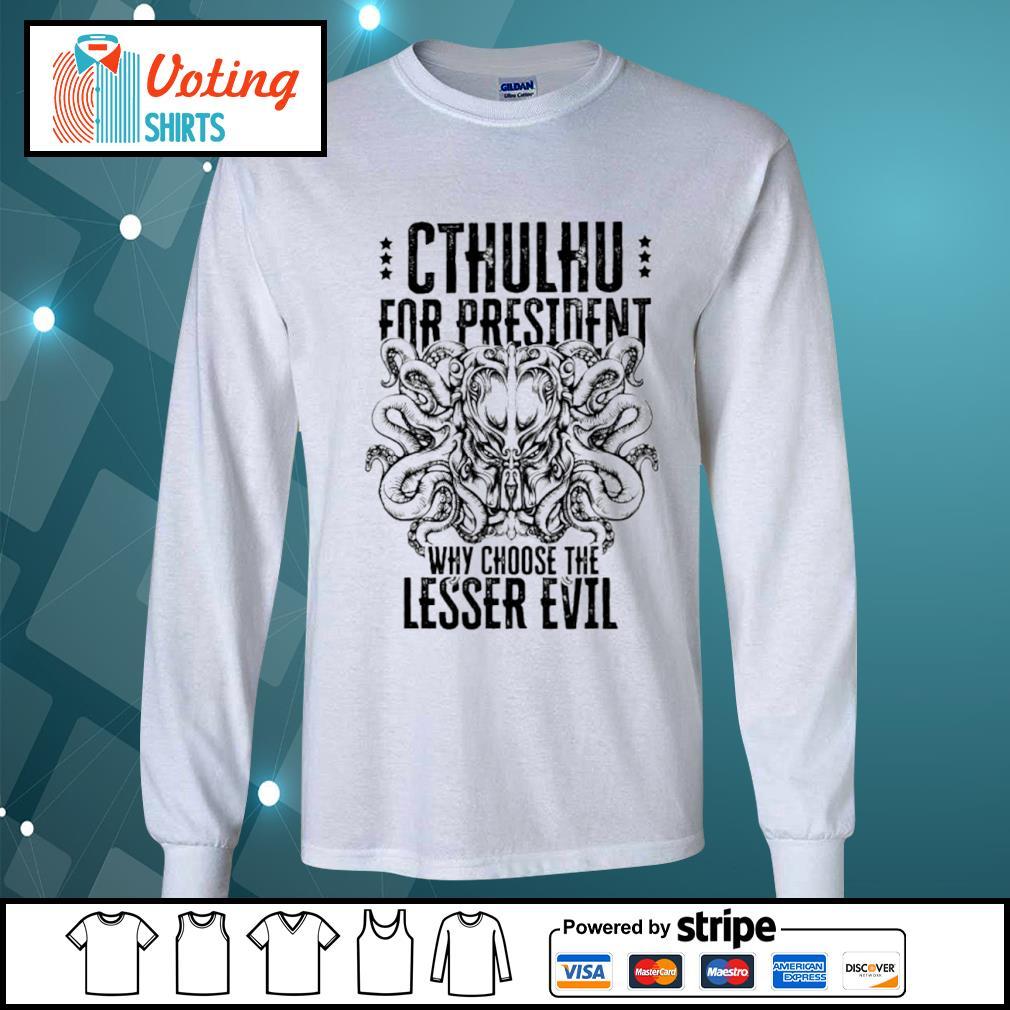 Cthulhu for president why choose the lesser evil s longsleeve-tee
