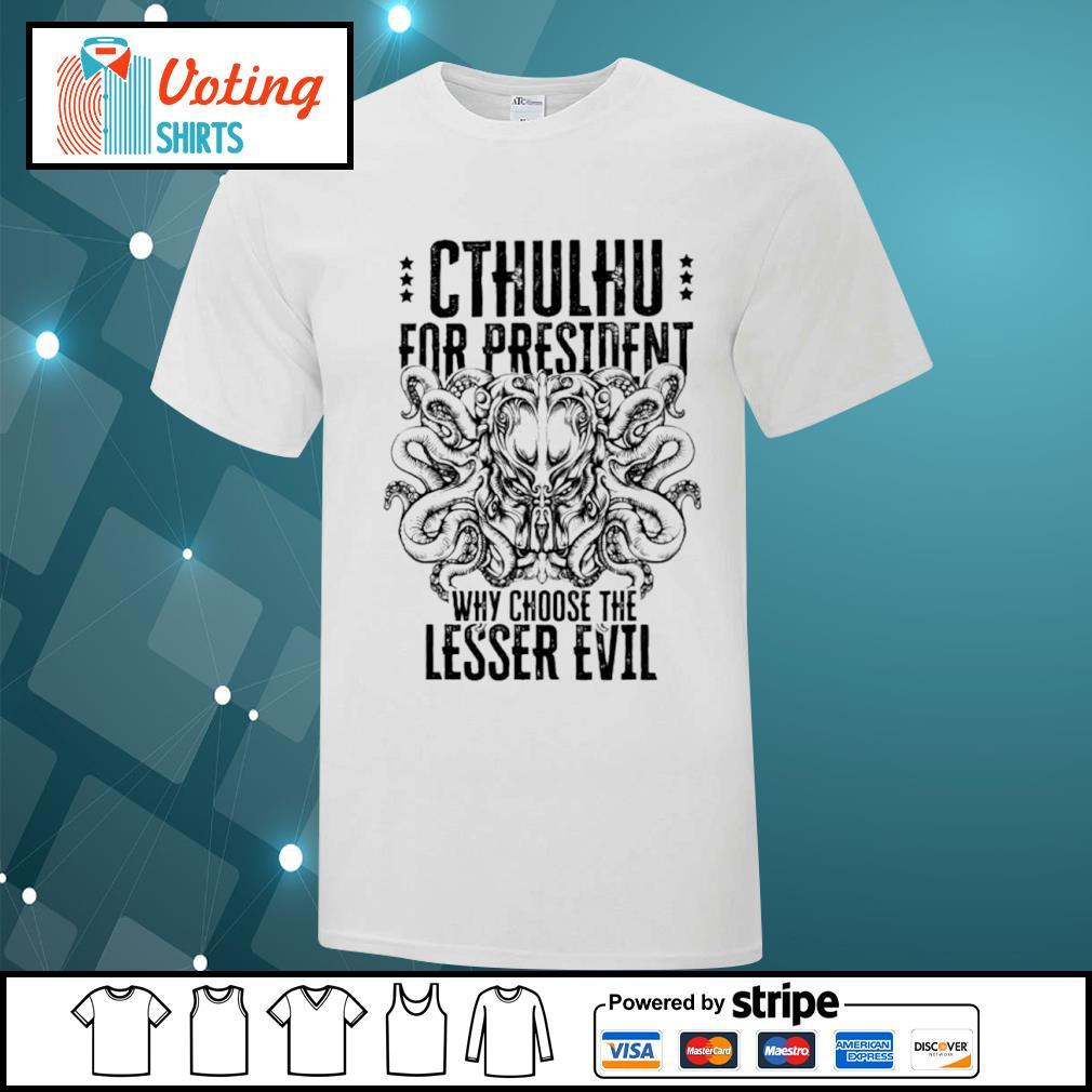 Cthulhu for president why choose the lesser evil shirt