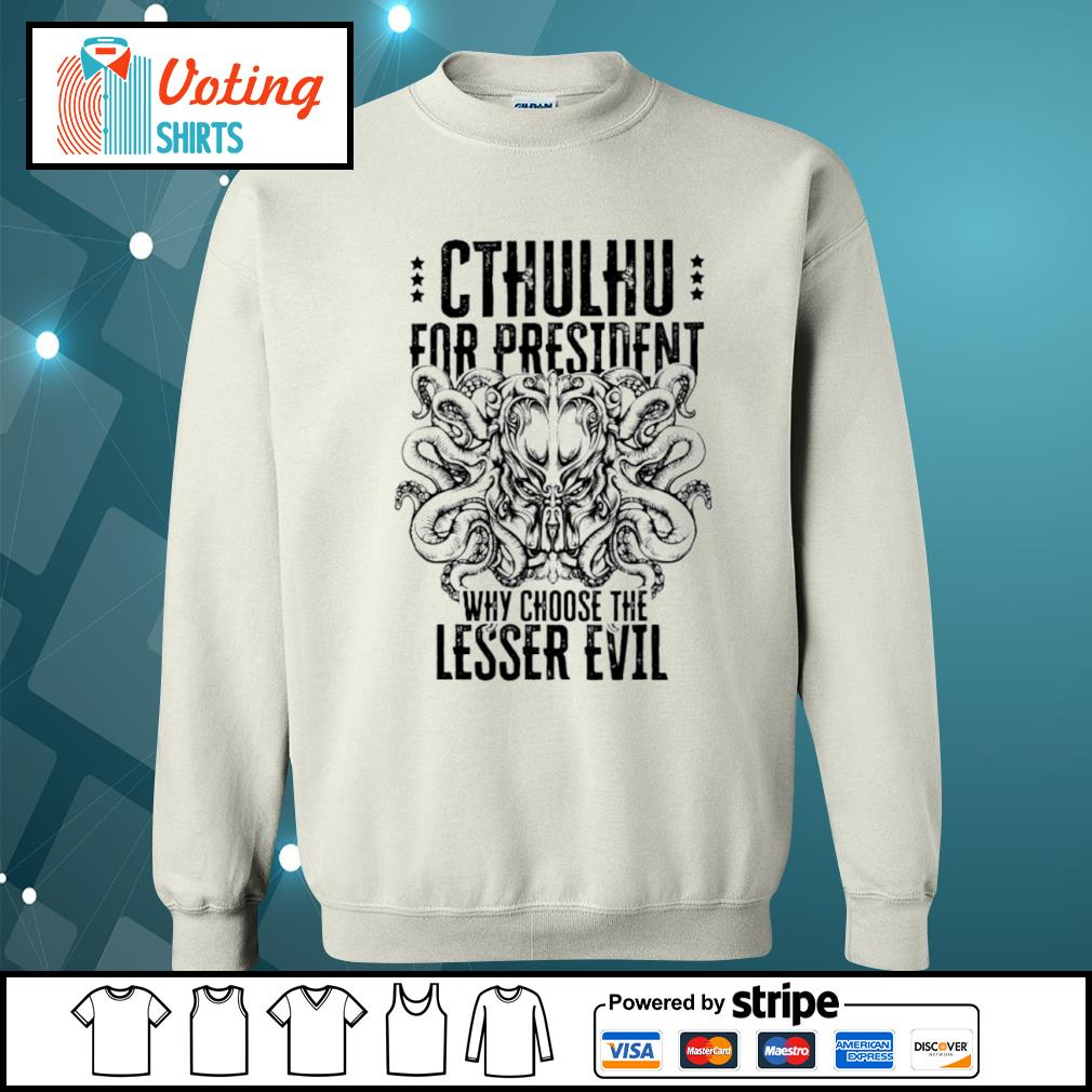 Cthulhu for president why choose the lesser evil s sweater
