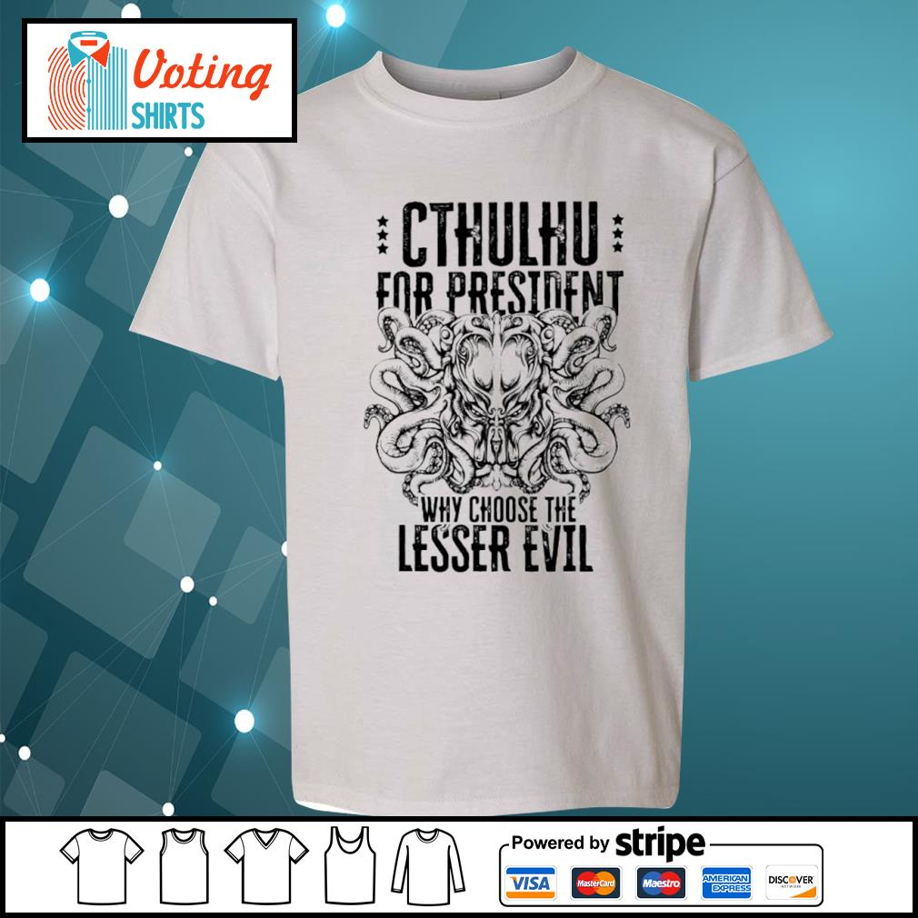 Cthulhu for president why choose the lesser evil s youth-tee