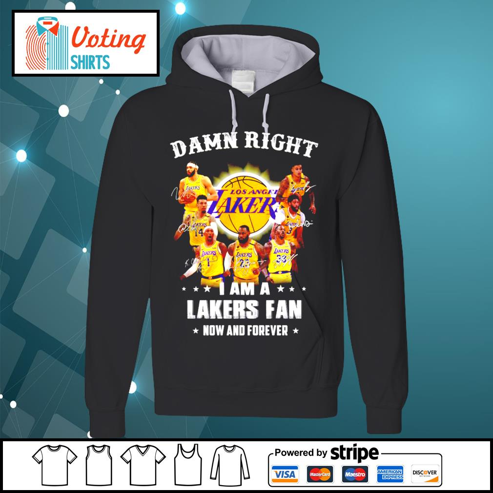 Damn right I am a Los Angeles Lakers fan now and forever signatures s hoodie