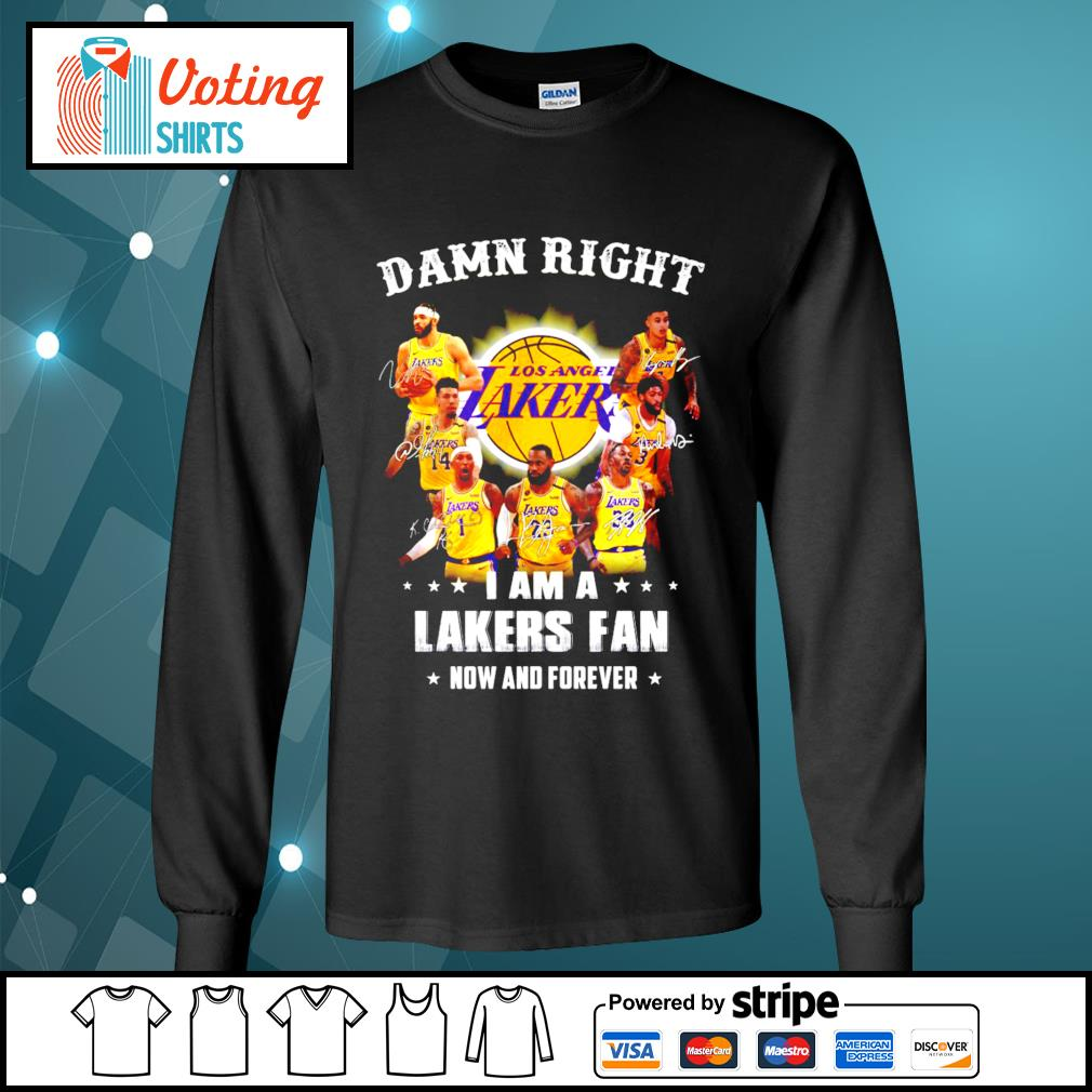Damn right I am a Los Angeles Lakers fan now and forever signatures s longsleeve-tee